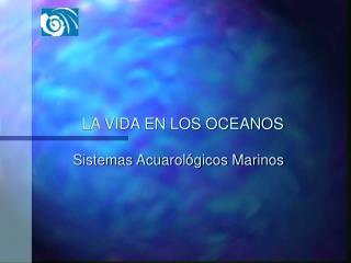 LA VIDA EN LOS OCEANOS