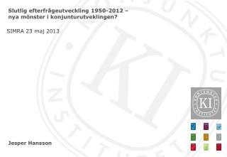 S lutlig efterfrågeutveckling  1950-2012 –  nya mönster i konjunturutveklingen ?
