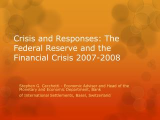 Crisis and Responses: The Federal Reserve and the Financial Crisis 2007-2008