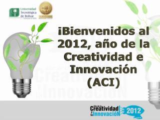 ¡Bienvenidos al  2012, año de la Creatividad e Innovación (ACI)
