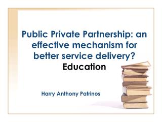 Public Private Partnership: an effective mechanism for better service delivery Education