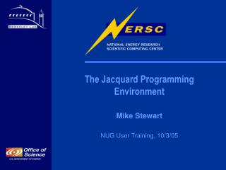 The Jacquard Programming Environment Mike Stewart NUG User Training, 10/3/05