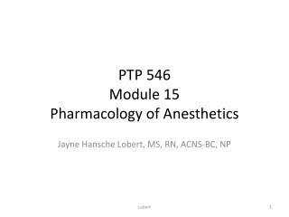 PTP 546 Module 15 Pharmacology of Anesthetics
