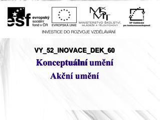 VY_52_INOVACE_DEK_60 Konceptuální  umění Akční umění