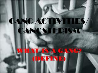 GANG ACTIVITIES/ GANGSTERISM