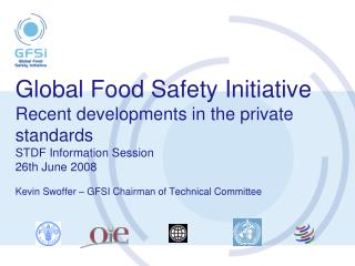 Global Food Safety Initiative Recent developments in the private standards  STDF Information Session  26th June 2008  Ke