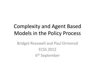 Complexity and Agent Based Models in the Policy Process