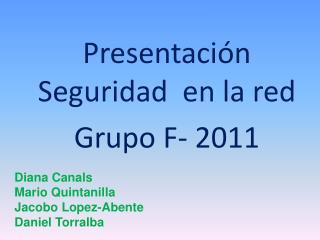 Presentación Seguridad  en la red Grupo F- 2011