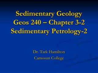 Sedimentary Geology Geos  240 – Chapter 3-2 Sedimentary Petrology-2