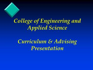 College of Engineering and Applied Science Curriculum & Advising Presentation