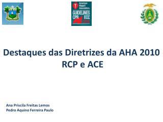Destaques das Diretrizes da AHA 2010   RCP e ACE