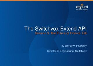 The Switchvox Extend API Session 3: The Future of Extend / QA