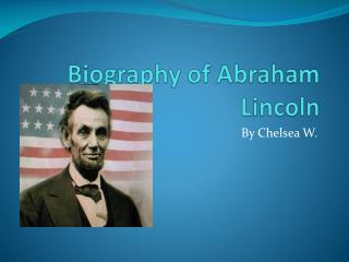 Biography of Abraham Lincoln