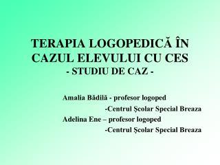 TERAPIA LOGOPEDICA  N CAZUL ELEVULUI CU CES  - STUDIU DE CAZ -