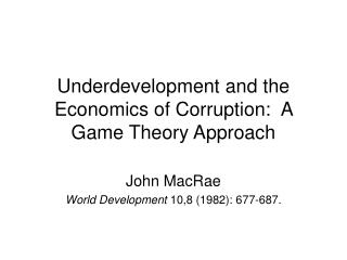Underdevelopment and the Economics of Corruption:  A Game Theory Approach