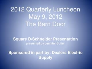 2012 Quarterly Luncheon May 9, 2012 The Barn Door