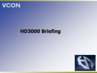 HD3000 Briefing