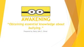 "AWAKENING ""Obtaining essential knowledge about  b ullying."""