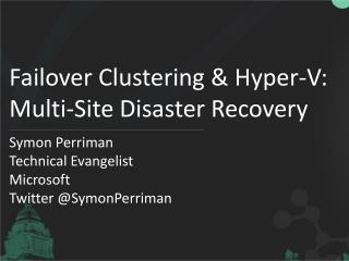 Failover Clustering  Hyper-V:  Multi-Site Disaster Recovery