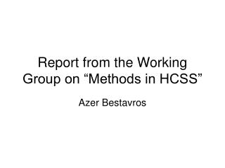 "Report from the Working Group on ""Methods in HCSS"""