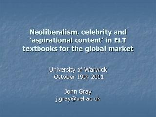Neoliberalism , celebrity and ' aspirational  content' in ELT textbooks for the global market