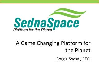 A Game Changing Platform for the Planet