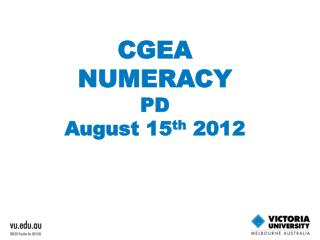CGEA NUMERACY PD August 15 th  2012