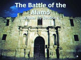 The Battle of the Alamo Chapter 10 Section 1