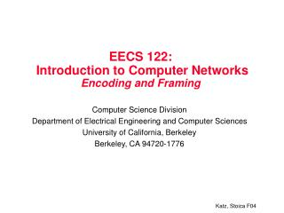 EECS 122:  Introduction to Computer Networks  Encoding and Framing