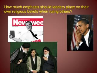 How much emphasis should leaders place on their own religious beliefs when ruling others?