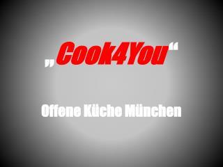 """ Cook4You  "" Offene Küche München"