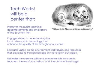 Tech Works! will be a  center that: