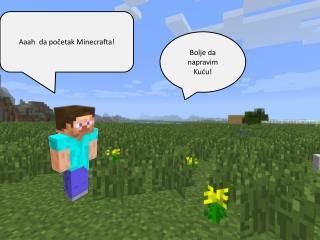 Aaah da po?etak  Minecrafta !