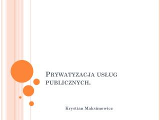 Prywatyzacja usług publicznych.