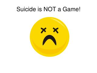 Suicide is NOT a Game!