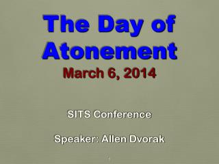The Day of Atonement March 6, 2014 SITS Conference Speaker: Allen Dvorak