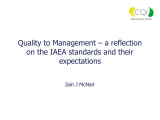 Quality to Management – a reflection on the IAEA standards and their expectations