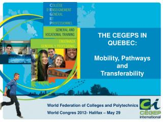 THE CEGEPS IN QUEBEC: Mobility, Pathways and  Transferability