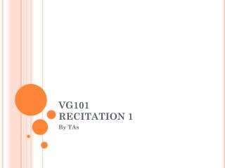 VG101 RECITATION 1