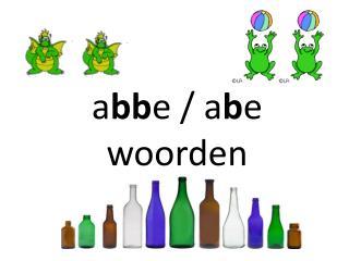 a bb e / a b e woorden