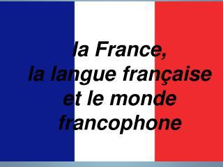 la France, la langue française et le monde francophone