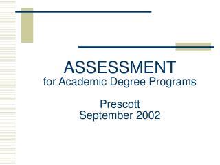 ASSESSMENT for Academic Degree Programs Prescott September 2002
