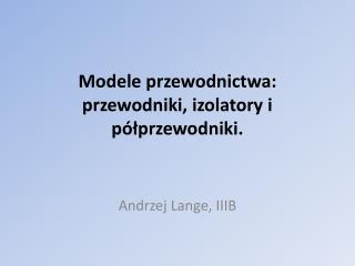 Modele przewodnictwa: przewodniki, izolatory i półprzewodniki.