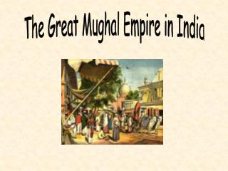 The Great Mughal Empire in India