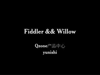 Fiddler && Willow