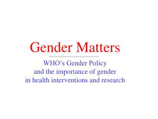 Gender Matters WHO's Gender Policy and the importance of gender