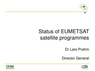 Status of EUMETSAT  satellite programmes  Dr Lars Prahm Director General