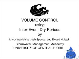 VOLUME CONTROL using Inter-Event Dry Periods by Marty Wanielista, Josh Spence, and Ewoud Hulstein  Stormwater Management
