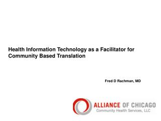 Health Information Technology as a Facilitator for Community Based Translation Fred D Rachman, MD