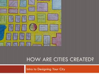 HOW ARE CITIES CREATED?